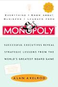 Everything I Know About Business I Learned from Monopoly Successful Executives Reveal Strate...