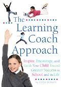 Learning Coach Approach Inspire, Encourage, and Guide Your Child Toward Greater Success In S...