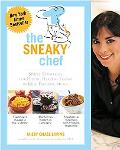 Sneaky Chef Simple Strategies for Hiding Healthy Foods in Kids Favorite Meals