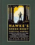 Myke Hawke's Green Beret Survival Manual: Essential Strategies For: Shelter and Water, Food and Fire, Tools and Medicine, Navigation and Signaling, Survival Psychology and Getting Out Alive!