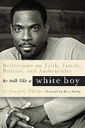 He Talk Like a White Boy: Reflections of a Conservative Black Man on Faith, Family, Politics...