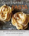 Gluten-Free Pasta : More Than 100 Fast and Flavorful Recipes with Low-And No-Carb Options