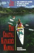 Coastal Kayaker's Manual The Complete Guide to Skills, Gear, and Sea Sense