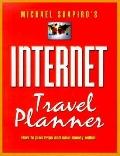 Michael Shapiro's Internet Travel Planner How to Plan Trips and Save Money Online