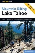 Mountain Biking Lake Tahoe A Guide to Lake Tahoe and Truckee's Greatest Off-Road Bicycle Rides