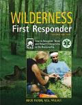 Wilderness First Responder How to Recognize, Treat, and Prevent Emergencies in the Backcountry