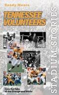 Stadium Stories Tennessee Volunteers  Colorful Tales of the Orange and White
