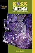 Rockhounding Arizona: A Guide to 75 of the State's Best Rockhounding