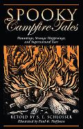 Spooky Campfire Tales Hauntings, Strange Happenings, and Supernatural Lore