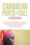 Caribbean Ports of Call Eastern and Southern Regions A Guide for Today's Cruise Passengers