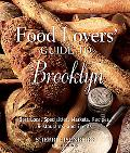 Food Lovers' Guide to Brooklyn: Best Local Specialties, Markets, Recipes, Restaurants, and E...