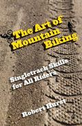 Art of Mountain Biking : Singletrack Skills for All Riders