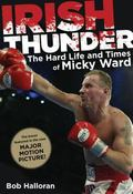 Irish Thunder : The Hard Life and Times of Micky Ward
