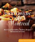 Food Lovers' Guide to Montreal: Best Local Specialties, Markets, Recipes, Restaurants & Even...