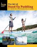 Art of Stand up Paddling : A Complete Guide to SUP on Lakes, Rivers, and Oceans