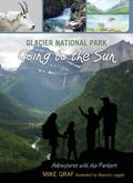 Glacier National Park: Going to the Sun : A Family Journey in One of Our Greatest National P...