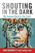 Shouting in the Dark : My Journey Back to the Light
