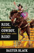 Ride, Cowboy, Ride! : 8 Seconds Ain't That Long