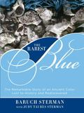 Rarest Blue : The Remarkable Story of an Ancient Color Lost to History and Rediscovered