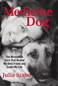 Medicine Dog : K9s, Stem Cells, and an Amazing Tail of Recovery