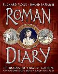 Roman Diary: The Journal of Iliona of Mytilini - Captured and Sold As a Slave in Rome - AD 107