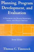 Planning, Program Development, and Evaluation A Handbook for Health Promotion, Aging, and He...