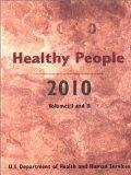 Healthy People 2010: Understanding and Improving Health, Volumes I and II