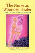 Nurse As Wounded Healer From Trauma to Transcendence