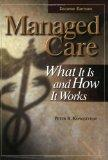 Managed Care: What It Is and How It Works, Second Edition (Managed Health Care Handbook ( Ko...