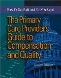 The Primary Care Provider's Guide to Compensation & Quality: How to Get Paid & Not Get Sued