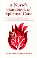 Nurse's Handbook of Spiritual Care Standing on Holy Ground