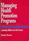 Managing Health Promotion Programs Leadership Skills For The 21st Century