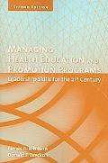 Managing Health Education And Promotion Programs Leadership Skills for the 21st Century