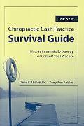 New Chiropractic Cash Practice Survival Guide How to Successfully Start-up or Convert a Chir...