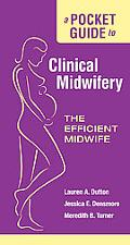 A Pocket Guide to Clinical Midwifery: The Effective Midwife
