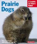 Prairie Dogs Everything About Purchase, Care, Nutrition, Handling, and Behavior