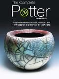 Complete Potter The Complete Reference to Tolls, Materials, and Techniques for All Potters a...