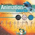 Complete Animation Course The Principles, Practice, and Techniques of Successful Animation