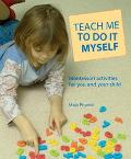 Teach Me to Do It Myself Montessori Activities for You and Your Child