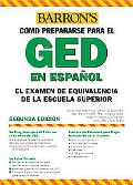 Barron's Como Prepararse Para El GED / Barron's How to Prepare for the Ged El Examen de Equi...