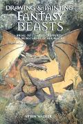 Drawing & Painting Fantasy Beasts Bring to Life the Creatures And Monsters of Other Realms