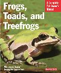 Frogs, Toads, and Treefrogs Everything about Selection, Care, Nutrition, Breeding, and Behavior