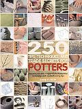 250 Tips, Techniques, and Trade Secrets for Potters: The Indispensable Compendium of Essenti...