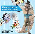 The Complete Digital Animation Course: Principles, Practices and Techniques: A Practical Guide for Aspiring Animators