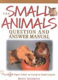 Small Animals Question and Answer Manual Practical & Expert Advice on Caring for Small Animals