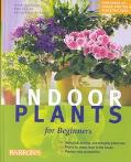 Indoor Plants for Beginners Plant Care Basics, Choosing House Plants, Suggested Plants for E...