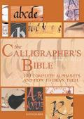 Calligrapher's Bible 100 Complete Alphabets and How to Draw Them