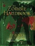 Zombie Handbook : An Essential Guide to Zombies and, More Importantly, How to Avoid Them