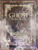 The Ghost Handbook: An Essential Guide to Ghosts, Spirits, and Specters