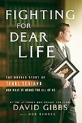 Fighting for Dear Life The Untold Story Of Terri Schiavo And What It Means For All Of Us